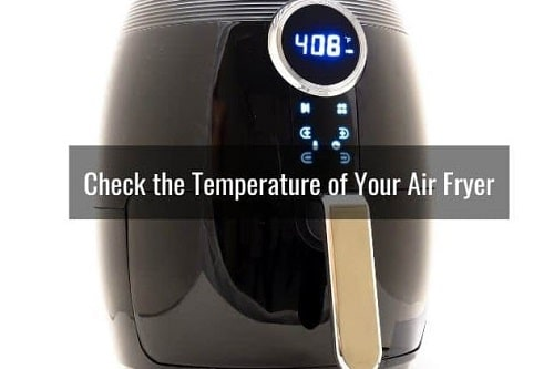 You haven't checked the temperature of your air fryer